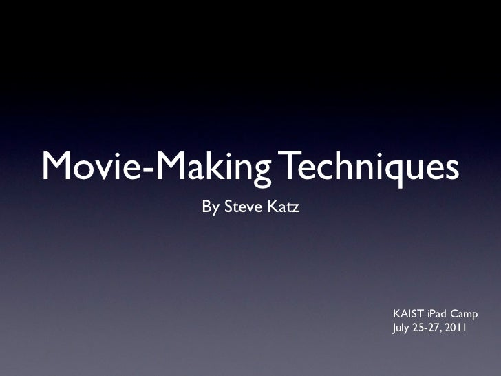 Movie-Making Techniques        By Steve Katz                        KAIST iPad Camp                        July 25-27, 2011