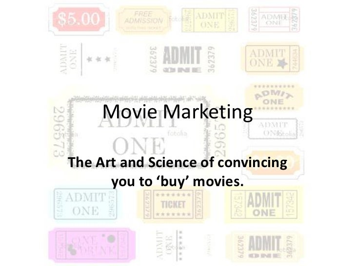 Movie MarketingThe Art and Science of convincing      you to 'buy' movies.