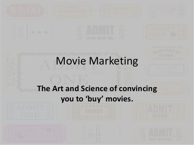 Movie Marketing The Art and Science of convincing you to 'buy' movies.