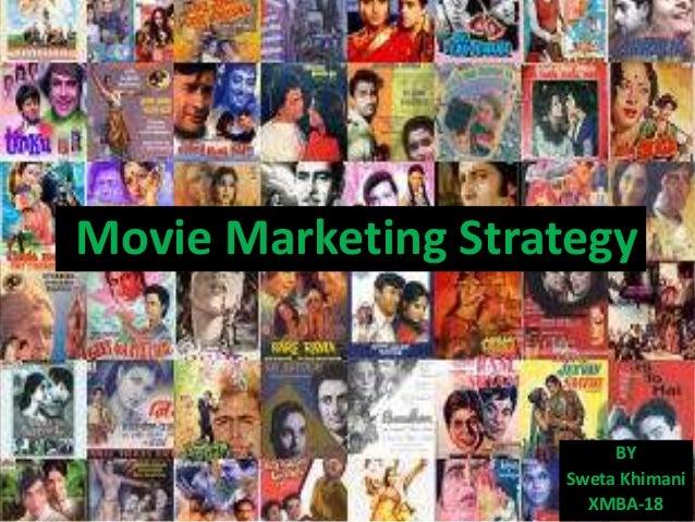 Movie Marketing Strategy BY Sweta Khimani XMBA-18