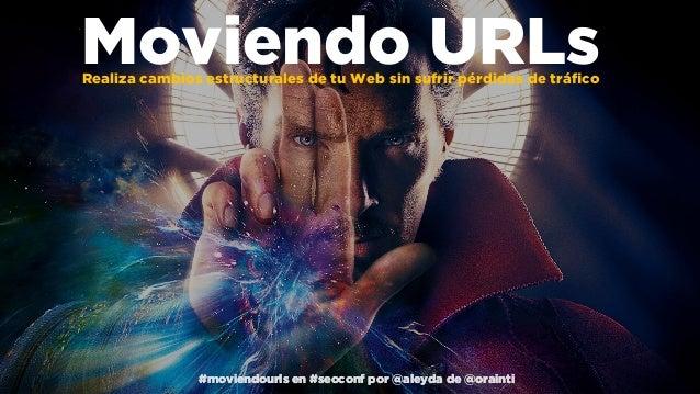 #moviendourls en #seoconf por @aleyda de @orainti#moviendourls en #seoconf por @aleyda de @orainti#moviendourls en #seocon...
