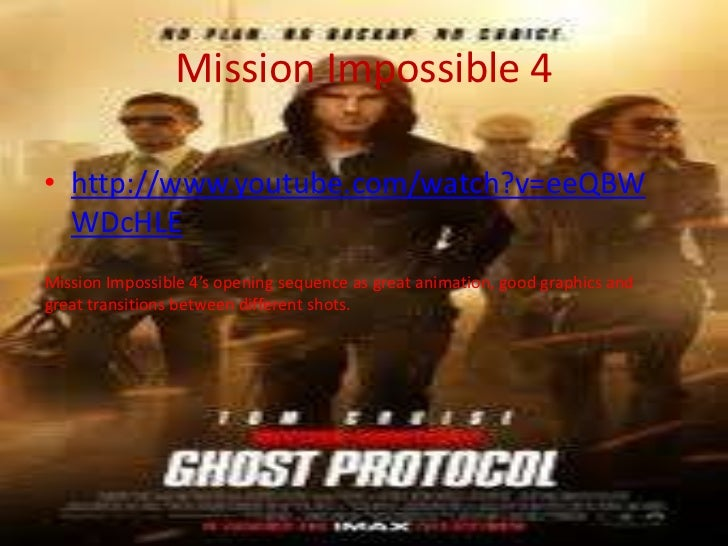 Mission Impossible 4• http://www.youtube.com/watch?v=eeQBW  WDcHLEMission Impossible 4's opening sequence as great animati...