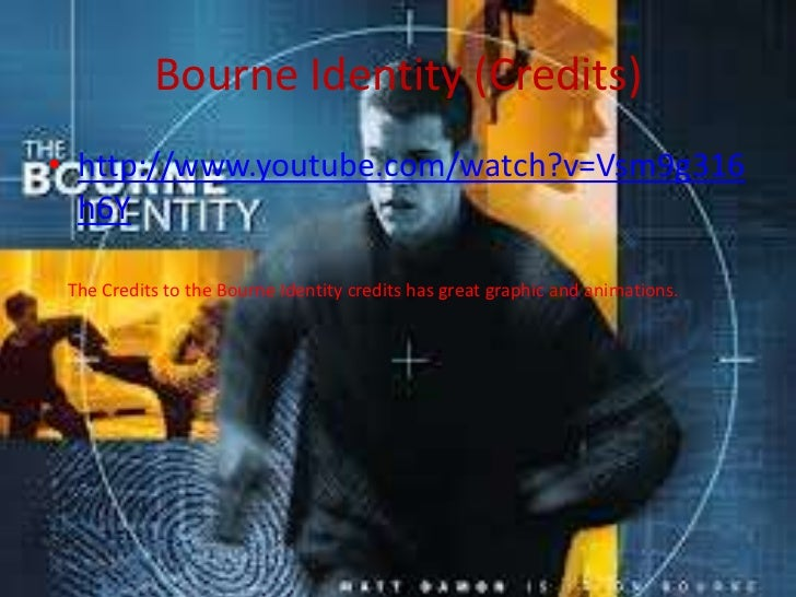 Bourne Identity (Credits)• http://www.youtube.com/watch?v=Vsm9g316  h6Y The Credits to the Bourne Identity credits has gre...