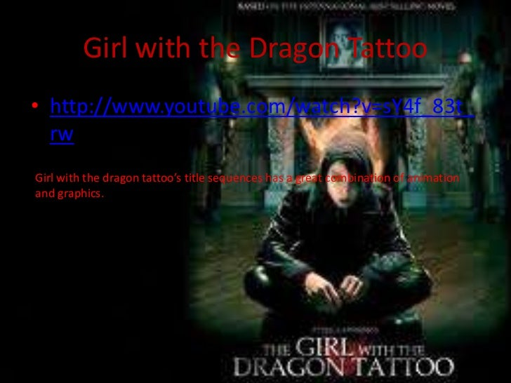 Girl with the Dragon Tattoo• http://www.youtube.com/watch?v=sY4f_83t_  rwGirl with the dragon tattoo's title sequences has...