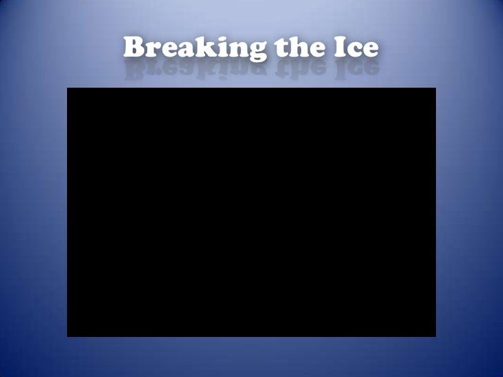 Breaking the Ice<br />
