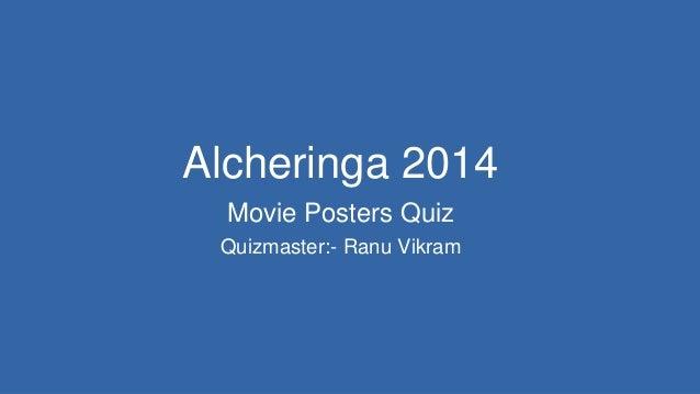 Alcheringa 2014 Movie Posters Quiz Quizmaster:- Ranu Vikram