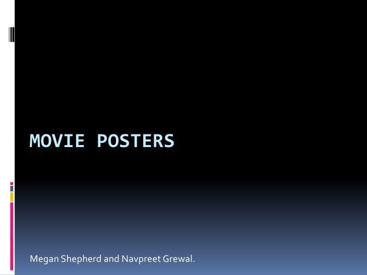Movie Posters<br />Megan Shepherd and Navpreet Grewal. <br />