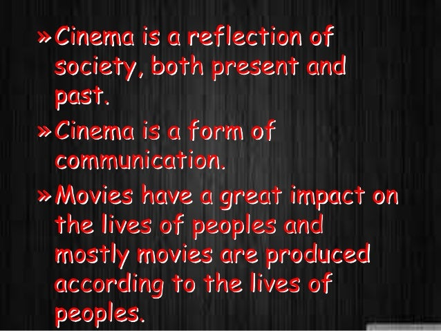 effects of cinema on society The invention of the automobile has brought more positive and negative effects than any other invention the automobile - effects / impact on society and changes in cars made by another societal change due to the automobile in this time period was the creation of drive-in movies.