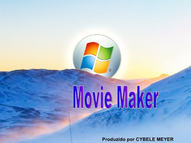 MOVIE MACKER Produzido por CYBELE MEYER Movie Maker
