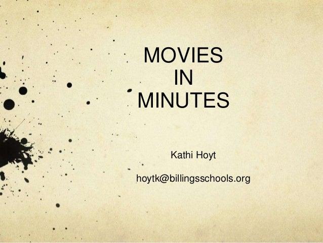 MOVIES IN MINUTES Kathi Hoyt hoytk@billingsschools.org