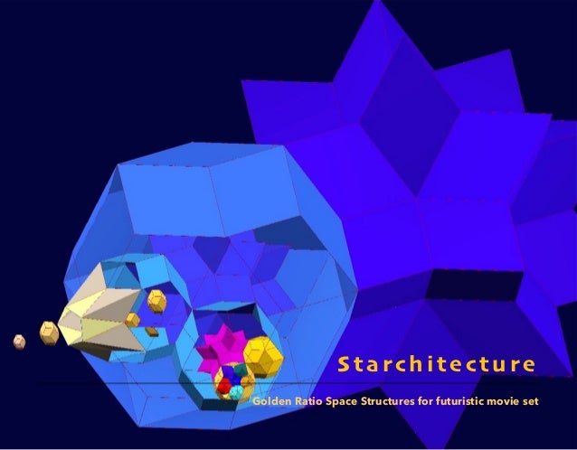 S ta rc h i t e ct u r e Golden Ratio Space Structures for futuristic movie set