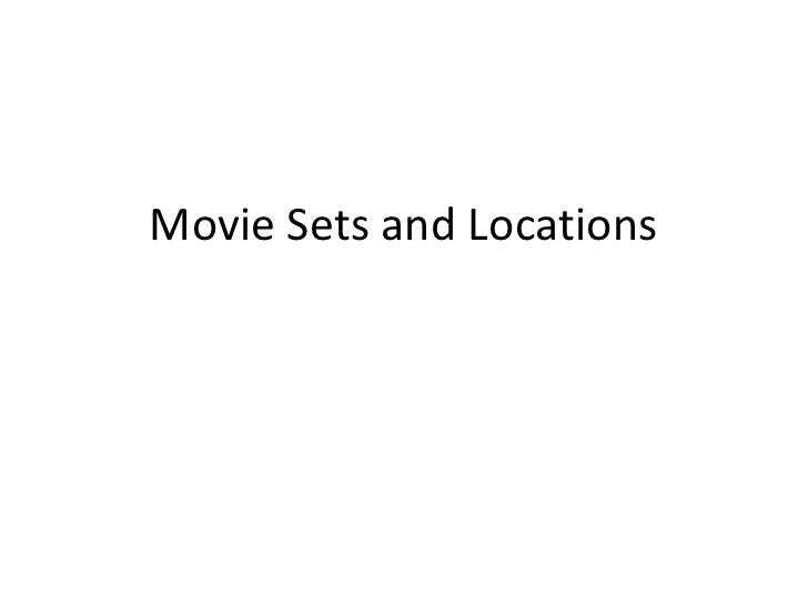 Movie Sets and Locations<br />
