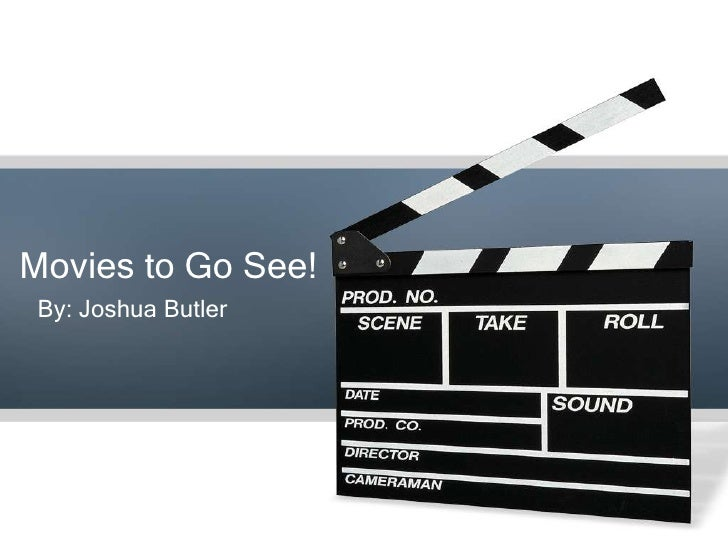 Movies to Go See! By: Joshua Butler
