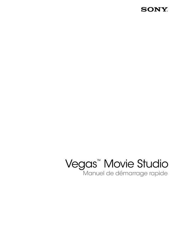 Révisé le 1er février 2010 Ce manuel de démarrage rapide présente brièvement le logiciel Vegas® Movie Studio. Pour plus d'...