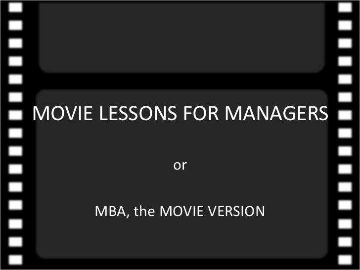 MOVIE LESSONS FOR MANAGERS<br />or<br />MBA, the MOVIE VERSION<br />