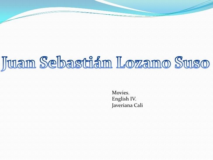 Juan Sebastián Lozano Suso<br />Movies.<br />English IV.<br />Javeriana Cali<br />