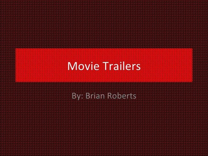 Movie TrailersBy: Brian Roberts