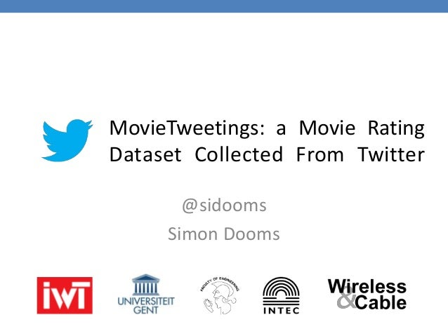 MovieTweetings: a Movie Rating Dataset Collected From Twitter @sidooms Simon Dooms