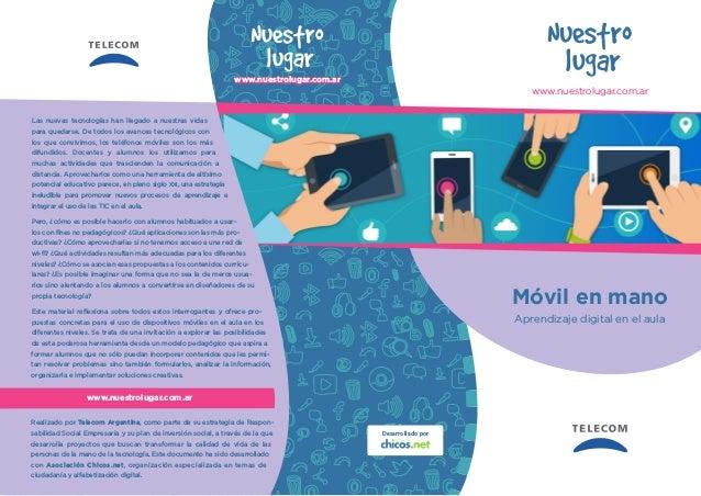 Móvil en mano Aprendizaje digital en el aula www.nuestrolugar.com.ar Desarrollado por www.nuestrolugar.com.ar Las nuevas t...