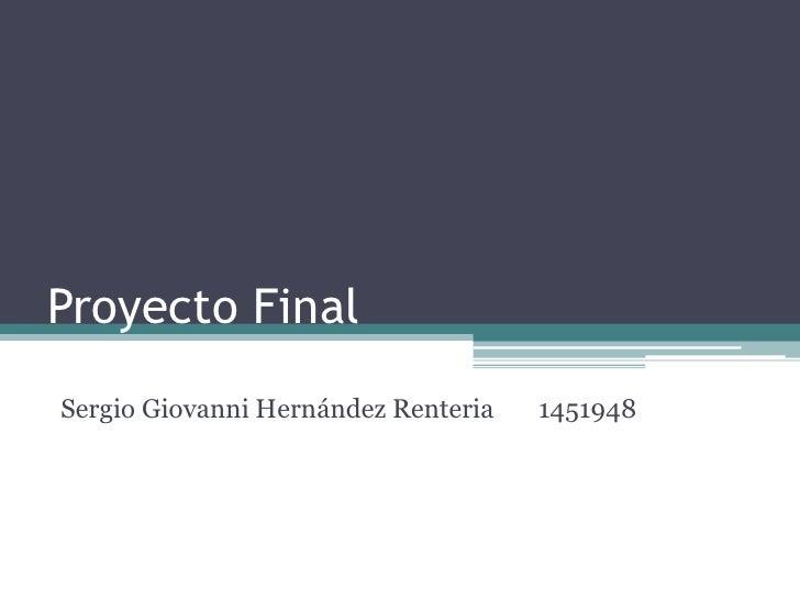Proyecto FinalSergio Giovanni Hernández Renteria   1451948