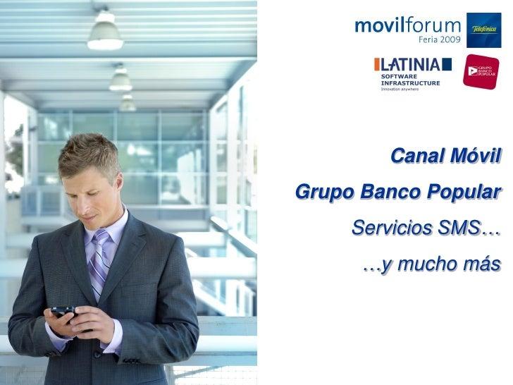 Canal Móvil Grupo Banco Popular      Servicios SMS…       …y mucho más