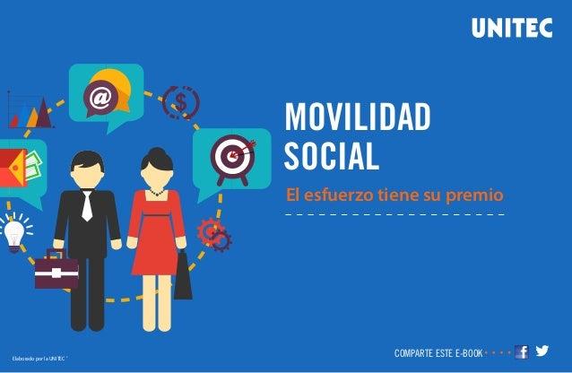 MOVILIDAD SOCIAL El esfuerzo tiene su premio Elaborado por la UNITEC ® COMPARTE ESTE E-BOOK