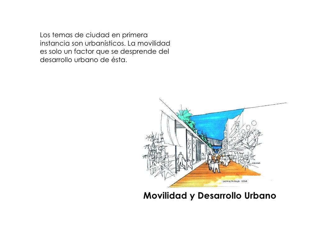Los temas de ciudad en primera instancia son urbanísticos. La movilidad es solo un factor que se desprende del desarrollo ...