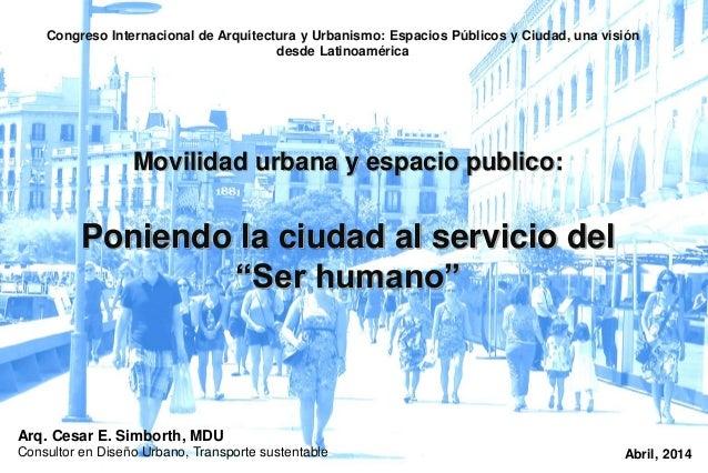 Congreso Internacional de Arquitectura y Urbanismo: Espacios Públicos y Ciudad, una visión  desde Latinoamérica  Movilidad...