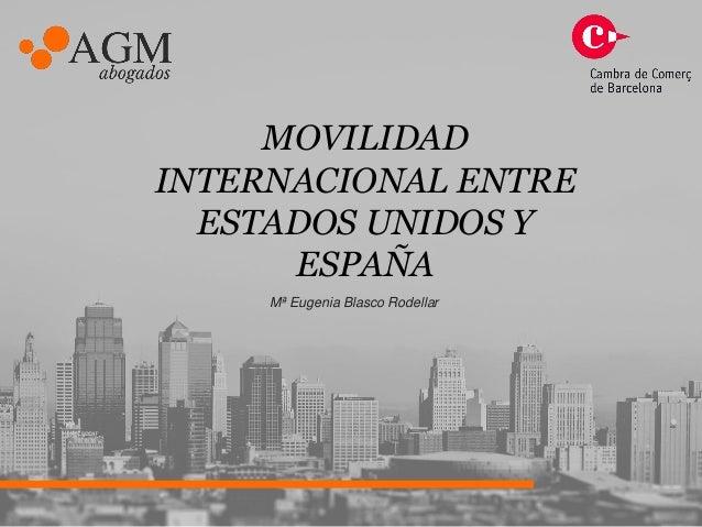 MOVILIDAD INTERNACIONAL ENTRE ESTADOS UNIDOS Y ESPAÑA Mª Eugenia Blasco Rodellar
