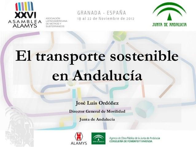 El transporte sostenible      en Andalucía          José Luis Ordóñez       Director General de Movilidad            Junta...