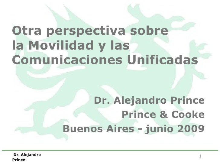 Otra perspectiva sobre  la Movilidad y las Comunicaciones Unificadas   Dr. Alejandro Prince Prince & Cooke Buenos Aires - ...