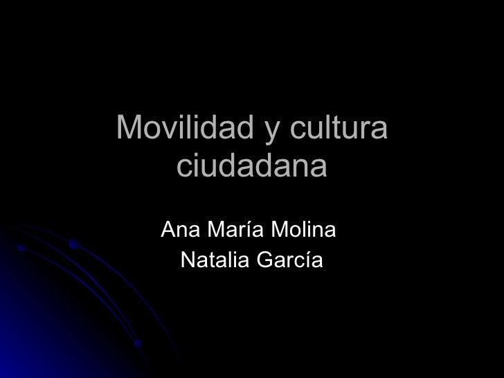 Movilidad y cultura ciudadana Ana María Molina  Natalia García