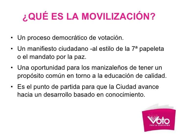¿QUÉ ES LA MOVILIZACIÓN? <ul><li>Un proceso democrático de votación. </li></ul><ul><li>Un manifiesto ciudadano -al estilo ...