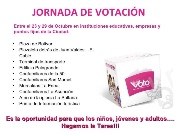 Es la oportunidad para que los niños, jóvenes y adultos…. Hagamos la Tarea!!! JORNADA DE VOTACIÓN <ul><li>Plaza de Bolívar...