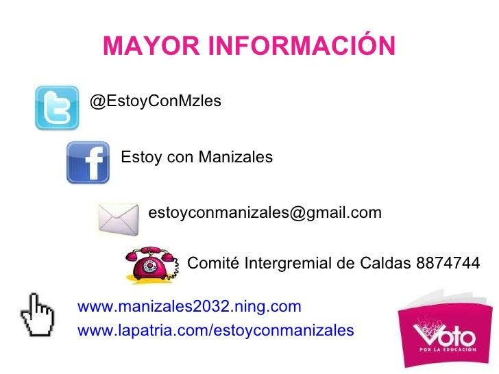 MAYOR INFORMACIÓN <ul><li>@EstoyConMzles </li></ul>Estoy con Manizales [email_address] www.manizales2032.ning.com www.lapa...