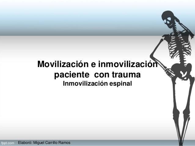 Elaboró: Miguel Carrillo Ramos Movilización e inmovilización paciente con trauma Inmovilización espinal