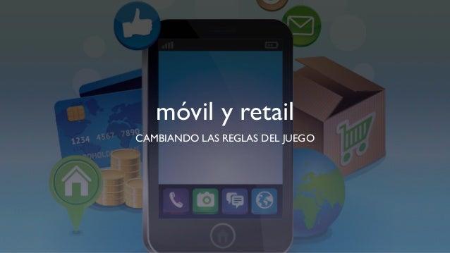 móvil y retail CAMBIANDO LAS REGLAS DEL JUEGO