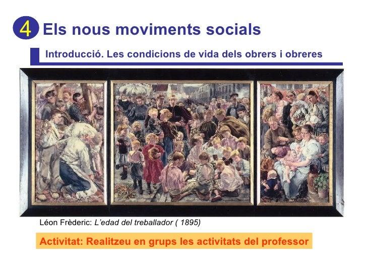 Els nous moviments socials Introducció. Les condicions de vida dels obrers i obreres 4 Activitat: Realitzeu en grups les a...