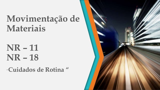 """Movimentação de Materiais NR – 11 NR – 18 """"Cuidados de Rotina """""""