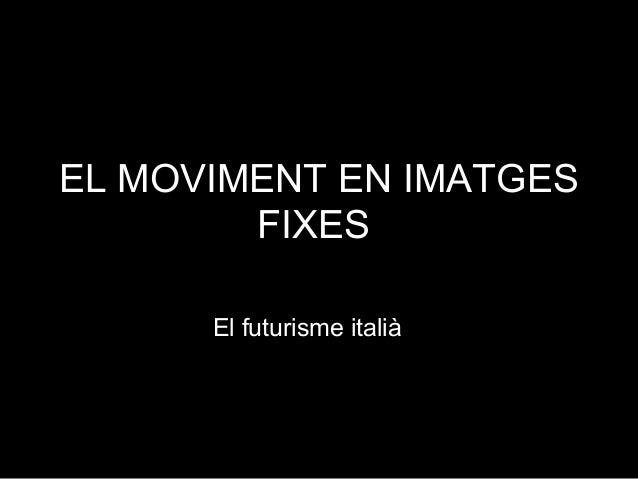 EL MOVIMENT EN IMATGES FIXES: El futurisme italià