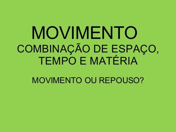 MOVIMENTO   COMBINAÇÃO DE ESPAÇO, TEMPO E MATÉRIA MOVIMENTO OU REPOUSO?