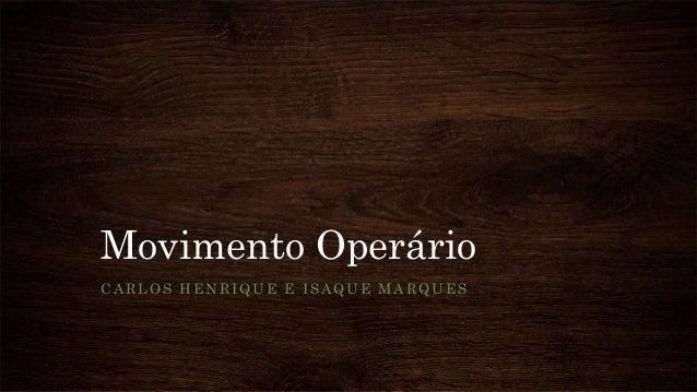 Movimento Operário CARLOS HENRIQUE E ISAQUE MARQUES
