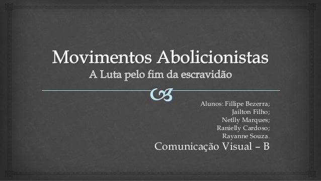 Alunos: Fillipe Bezerra; Jailton Filho; Netlly Marques; Ranielly Cardoso; Rayanne Souza.  Comunicação Visual – B