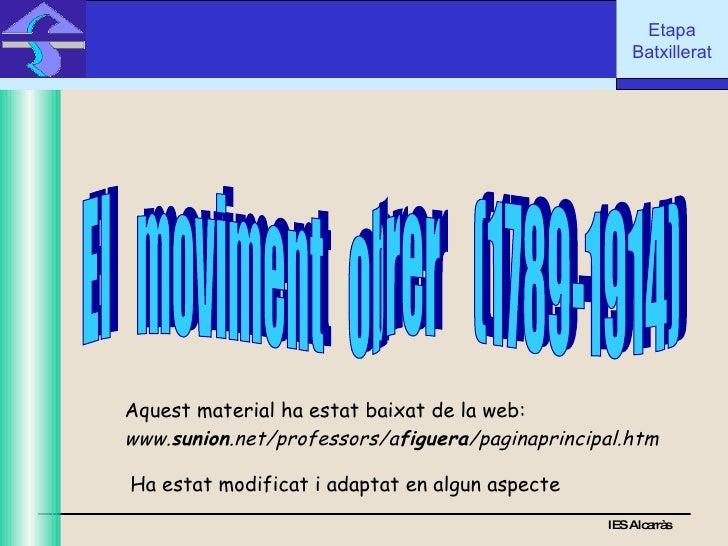 IES Alcarràs IES Alcarràs El  moviment  obrer  (1789-1914) www. sunion .net/professors/a figuera /paginaprincipal.htm   Aq...