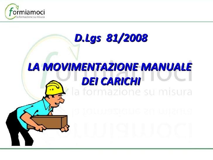 D.Lgs  81/2008 LA MOVIMENTAZIONE MANUALE  DEI CARICHI