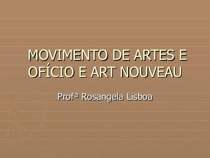 MOVIMENTO DE ARTES E OFÍCIO E ART NOUVEAU Profª Rosangela Lisboa