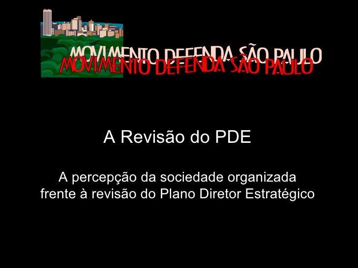 A Revisão do PDE A percepção da sociedade organizada frente à revisão do Plano Diretor Estratégico