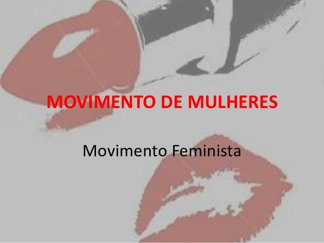 MOVIMENTO DE MULHERES Movimento Feminista