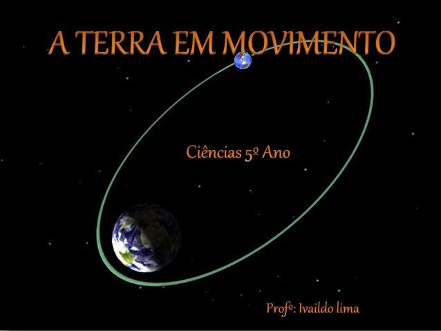 TRANSLAÇÃO: movimento em torno do Sol, dura aproximadamente 365 dias e 6 horas.