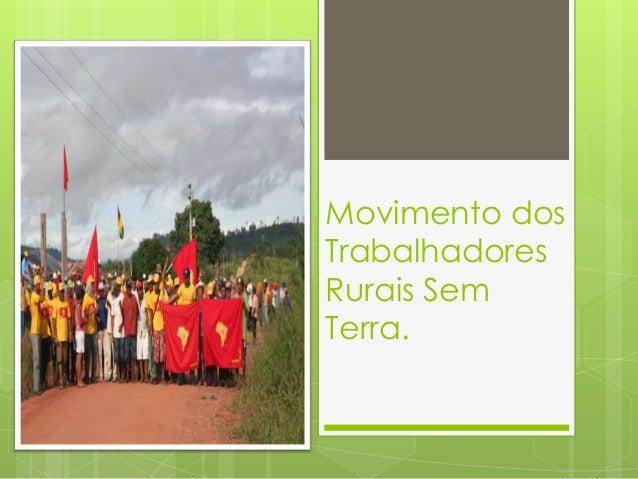 Movimento dos  Trabalhadores  Rurais Sem  Terra.